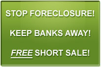 stop foreclosure, keep banks away, free short sale